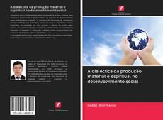 Copertina di A dialéctica da produção material e espiritual no desenvolvimento social
