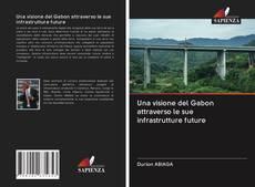 Copertina di Una visione del Gabon attraverso le sue infrastrutture future
