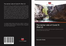 Bookcover of The darker side of Covid 19. (Part 2)