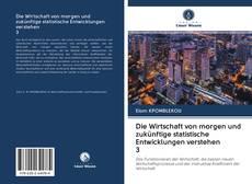 Portada del libro de Die Wirtschaft von morgen und zukünftige statistische Entwicklungen verstehen 3