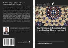Borítókép a  Problemas en la historia antigua y medieval de Chach. Número 6 - hoz