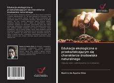 Обложка Edukacja ekologiczna o przekształcającym się charakterze środowiska naturalnego