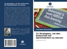 Bookcover of 21 Strategien, um den Unterricht mit Sprichwörtern zu würzen
