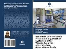 Reduktion von toxischen Metallen in aquatischen Systemen unter Verwendung von mineralischen Adsorptionsmitteln的封面