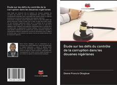 Portada del libro de Étude sur les défis du contrôle de la corruption dans les douanes nigérianes