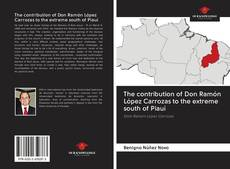 Bookcover of The contribution of Don Ramón López Carrozas to the extreme south of Piauí