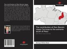 The contribution of Don Ramón López Carrozas to the extreme south of Piauí kitap kapağı