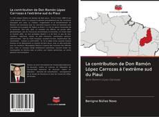 Bookcover of La contribution de Don Ramón López Carrozas à l'extrême sud du Piauí