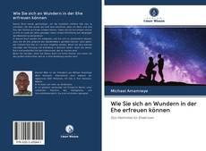 Bookcover of Wie Sie sich an Wundern in der Ehe erfreuen können