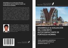 Portada del libro de DESARROLLO & EVALUACIÓN DEL CONCRETO AUTOCOMPACTANTE DE FORTALEZA NORMAL