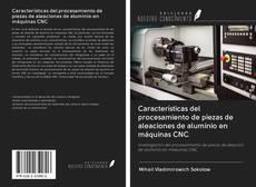 Características del procesamiento de piezas de aleaciones de aluminio en máquinas CNC的封面