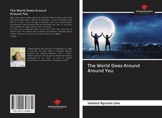 Bookcover of The World Goes Around Around You