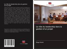 Couverture de Le rôle du leadership dans la gestion d'un projet