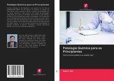Bookcover of Patologia Química para os Principiantes