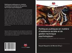 Couverture de Politiques publiques en matière d'assistance sociale et de gestion technique psychologique :