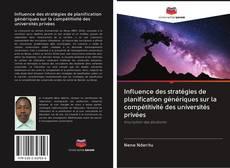 Bookcover of Influence des stratégies de planification génériques sur la compétitivité des universités privées