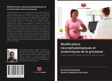 Bookcover of Modifications neurophysiologiques et anatomiques de la grossesse