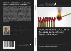 Portada del libro de COVID-19 y CRISIS SOCIAL en la República Democrática del Congo: ¿Qué sé yo?