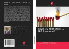 Capa do livro de COVID-19 e CRISE SOCIAL na RDC: O que sei eu?