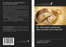 Bookcover of UE - Diversidad y solidaridad bajo la presión de la migración