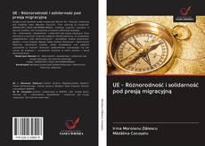 Bookcover of UE - Różnorodność i solidarność pod presją migracyjną