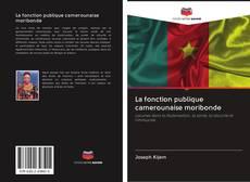 Bookcover of La fonction publique camerounaise moribonde