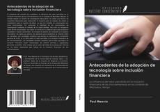 Portada del libro de Antecedentes de la adopción de tecnología sobre inclusión financiera