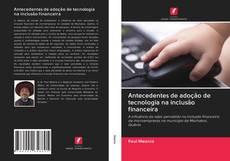 Capa do livro de Antecedentes de adoção de tecnologia na inclusão financeira