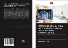 Bookcover of L'EFFICACITÉ DE LA GESTION DES FONDS DE ROULEMENT DANS L'INDUSTRIE PHARMACEUTIQUE
