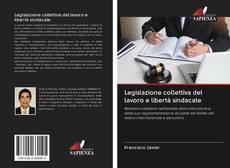Copertina di Legislazione collettiva del lavoro e libertà sindacale