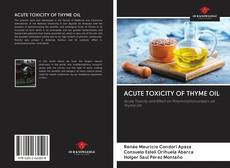 Bookcover of ACUTE TOXICITY OF THYME OIL