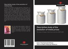 Bookcover of Descriptive study of the evolution of metal prices