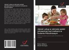Borítókép a  Jakość usług w zakresie opieki zdrowotnej nad matkami w Sudanie Południowym - hoz