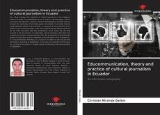 Bookcover of Educommunication, theory and practice of cultural journalism in Ecuador