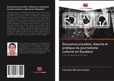 Couverture de Éducommunication, théorie et pratique du journalisme culturel en Équateur