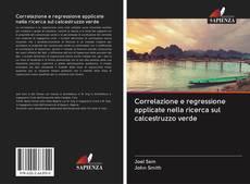 Bookcover of Correlazione e regressione applicate nella ricerca sul calcestruzzo verde