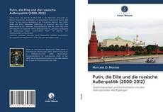 Copertina di Putin, die Elite und die russische Außenpolitik (2000-2012)