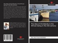 Bookcover of The idea of Christianity in the African being in the 21st century