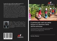 Bookcover of Il patriarcato nell'uso della lingua e il dominio delle donne africane