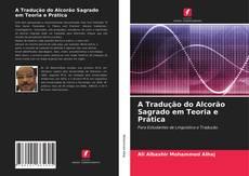 Bookcover of A Tradução do Alcorão Sagrado em Teoria e Prática