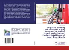 Copertina di Corporate Branding and Consumer Buying Intentions of Selected Petrol Service Stations' Products in Lekki Area of Lagos State, Nigeria