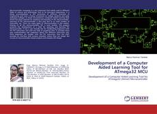 Bookcover of Development of a Computer Aided Learning Tool for ATmega32 MCU