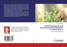Bookcover of Biotechnological and biochemical investigations in Cassia tora L.