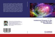 Bookcover of Intellectual Property in the Kyrgyz Republic: Introduction