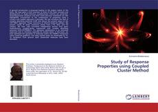 Bookcover of Study of Response Properties using Coupled Cluster Method