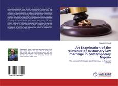Bookcover of An Examination of the relevance of customary law marriage in contemporary Nigeria