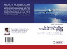 Bookcover of An International Law Perspective on the Legality of ADIZ
