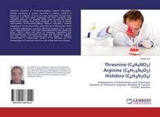 Couverture de Threonine (C4H9NO3) Arginine (C6H14N4O2) Histidine (C6H9N3O4)