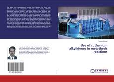 Bookcover of Use of ruthenium alkylidenes in metathesis reactions