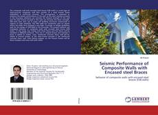 Bookcover of Seismic Performance of Composite Walls with Encased steel Braces
